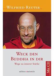 Weck den Buddha in dir: Wege zu innerer Stärke
