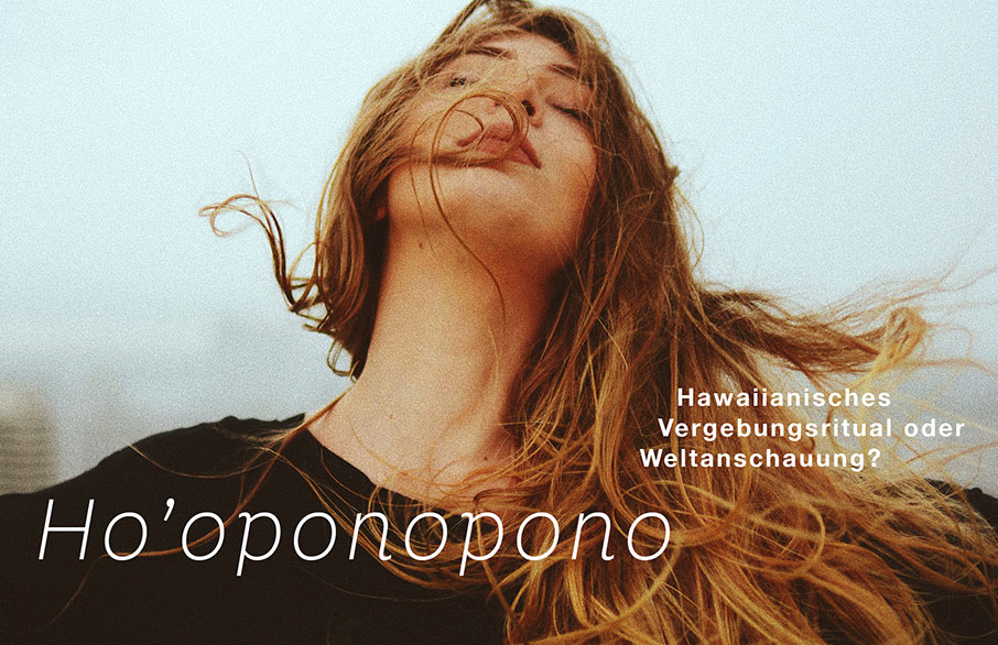 Ho'oponopono – Hawaiianisches Vergebungsritual oder Weltanschauung?