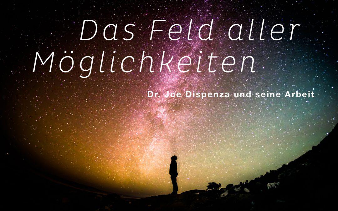Das Feld aller Möglichkeiten – Dr. Joe Dispenza und seine Arbeit