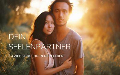 Einen Seelenpartner in Dein Leben ziehen – 3 praktische Tipps